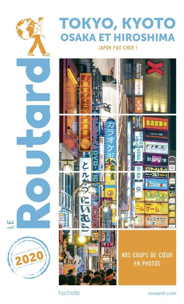 GUIDE DU ROUTARD  -  TOKYO, KYOTO, OSAKA ET HIROSHIMA  -  JAPON PAS CHER ! (EDITION 2020) XXX HACHETTE