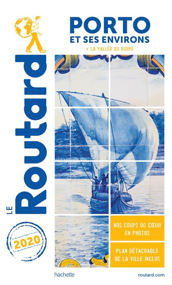 GUIDE DU ROUTARD  -  PORTO ET SES ENVIRONS  -  + LA VALLEE DU DOURO (EDITION 2020) XXX HACHETTE