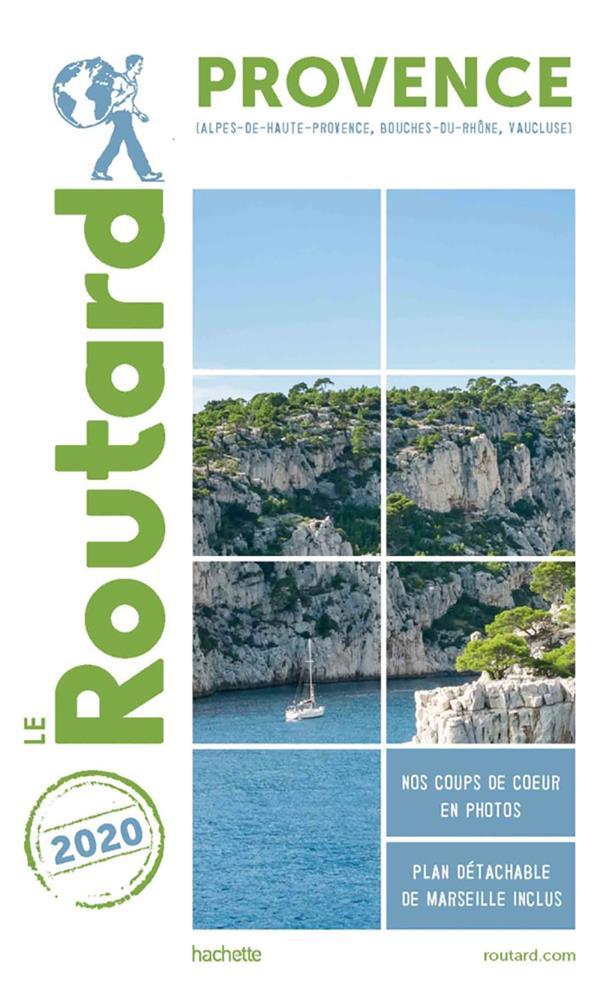 GUIDE DU ROUTARD PROVENCE 2020 - (ALPES-DE-HAUTE-PROVENCE, BOUCHES-DU-RHONE, VAUCLUSE)