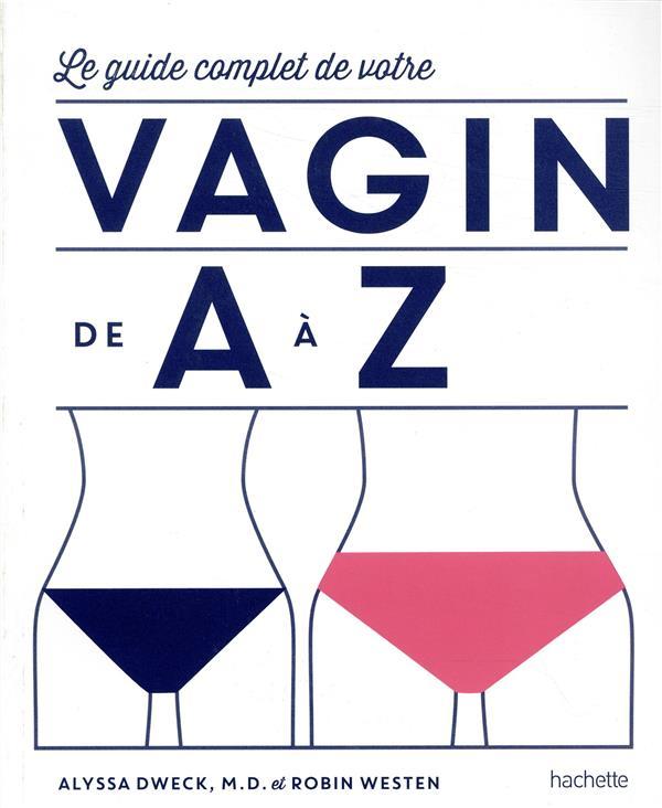 LE GUIDE COMPLET DE VOTRE VAGIN DE A A Z  HACHETTE