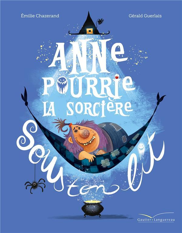 ANNE POURRIE, LA SORCIERE SOUS TON LIT