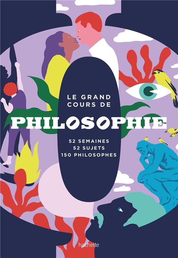LE GRAND COURS DE PHILOSOPHIE : 52 SEMAINES, 52 SUJETS, 150 PHILOSOPHES XXX HACHETTE