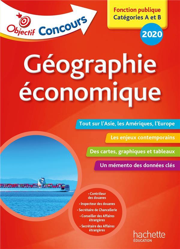OBJECTIF CONCOURS  -  GEOGRAPHIE ECONOMIQUE  -  FONCTION PUBLIQUE, CATEGORIES A ET B (EDITION 2020)