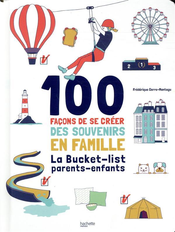 100 FACONS DE SE CREER DES SOUVENIRS EN FAMILLE - LA BUCKET-LIST PARENTS-ENFANTS CORRE-MONTAGU F. HACHETTE
