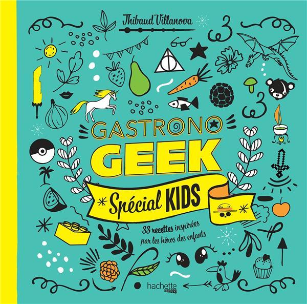GASTRONOGEEK SPECIAL KIDS - 33 RECETTES INSPIREES PAR LES HEROS DES ENFANTS