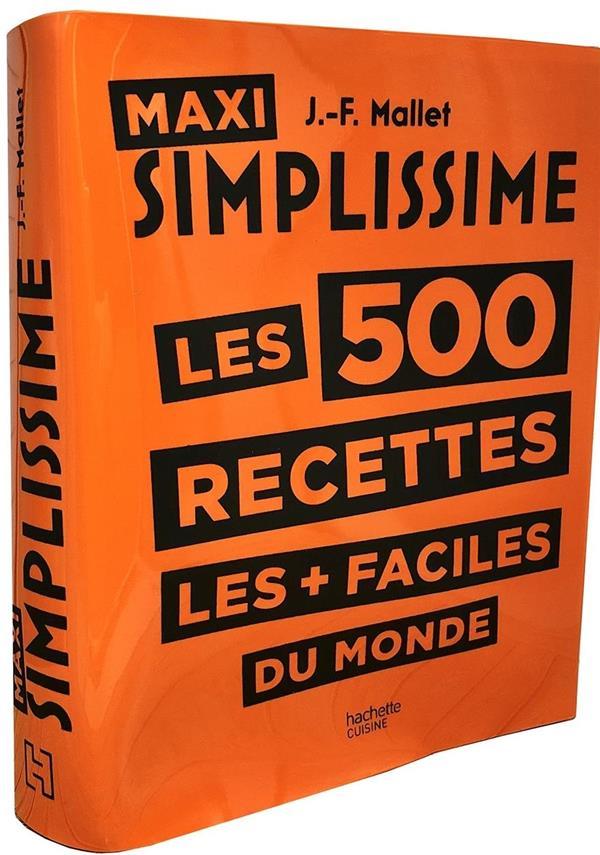 MAXI SIMPLISSIME LES 500 RECETTES LES + FACILES DU MONDE MALLET JEAN-FRANCOIS HACHETTE