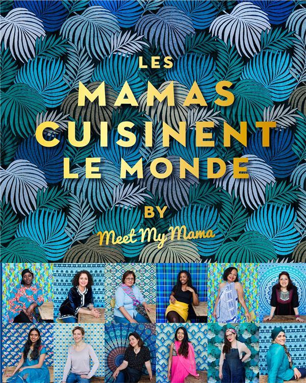 LES MAMAS CUISINENT LE MONDE - BY MEET MY MAMA DELON ANAIS HACHETTE
