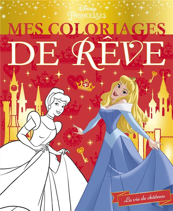 DISNEY PRINCESSES  -  LA VIE DE CHATEAU  -  MES COLORIAGES DE REVE