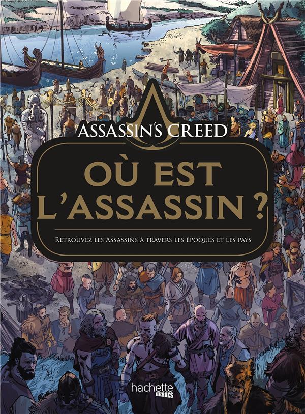 ASSASSIN'S CREED  -  OU EST L'ASSASSIN ?  -  RETROUVEZ LES ASSASSINS A TRAVERS LES EPOQUES ET LES PAYS LLAMAS, FLORENT HACHETTE