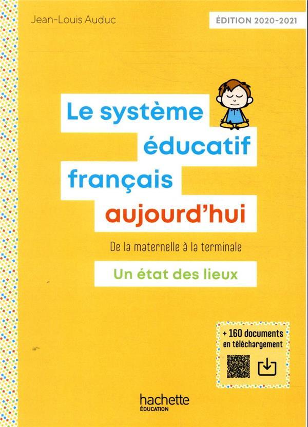 LE SYSTEME EDUCATIF FRANCAIS AUJOURD'HUI DE LA MATERNELLE A LA TERMINALE  -  UN ETAT DES LIEUX (EDITION 20202021) AUDUC, JEAN-LOUIS HACHETTE