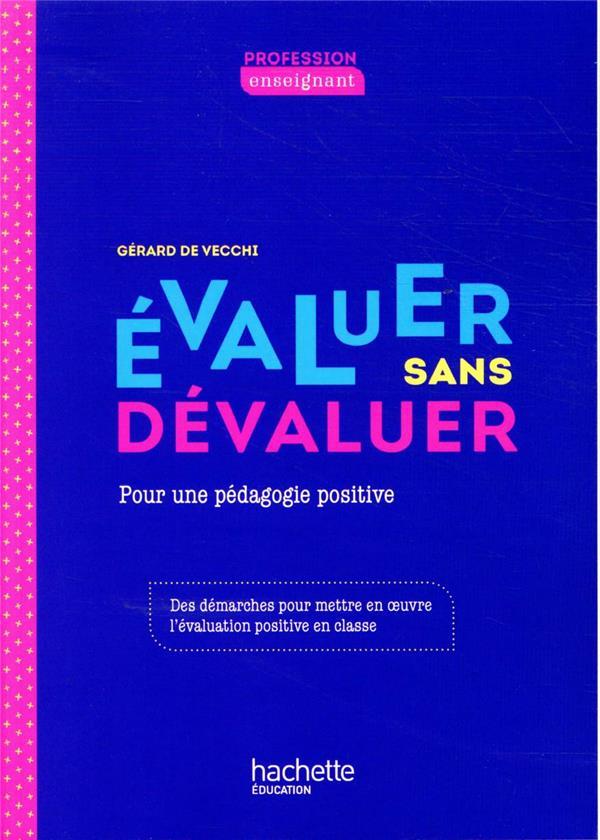EVALUER SANS DEVALUER  -  METTRE EN OEUVRE UNE EVALUATION POSITIVE EN CLASSE (EDITION 2020) VECCHI GERARD HACHETTE