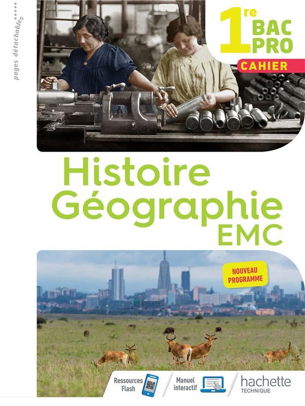 HISTOIRE-GEOGRAPHIE-EMC 1RE BAC PRO - CAHIER DE L-ELEVE - ED. 2020 AUJAS/FIRA/MANSARD HACHETTE EDUC