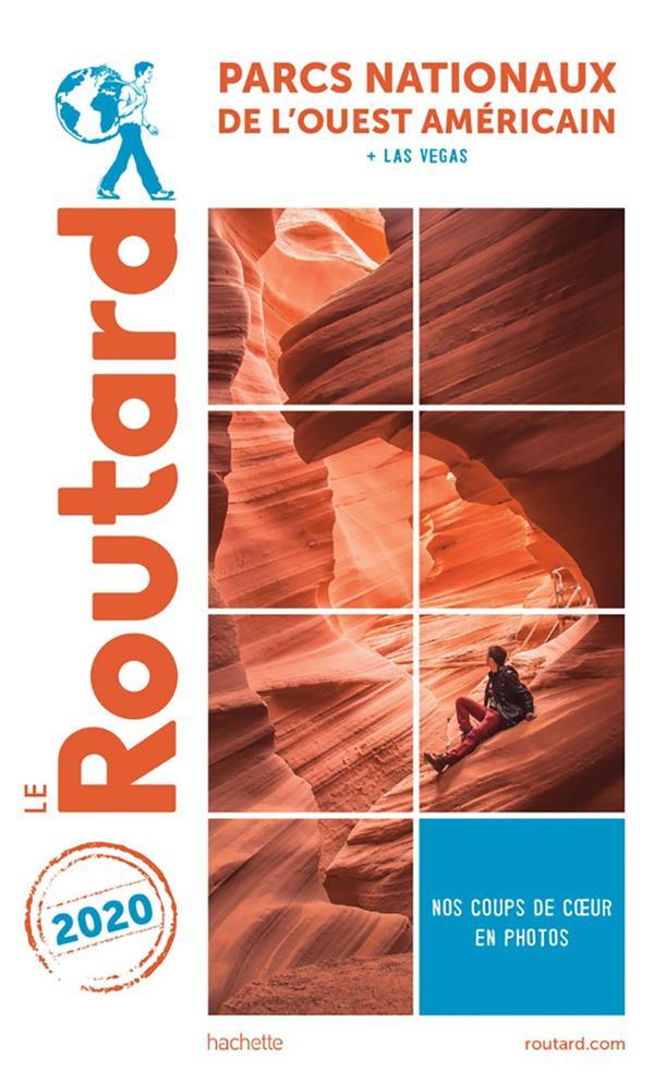 GUIDE DU ROUTARD  -  PARCS NATIONAUX DE L'OUEST AMERICAIN  -  + LAS VEGAS (EDITION 2020) XXX HACHETTE