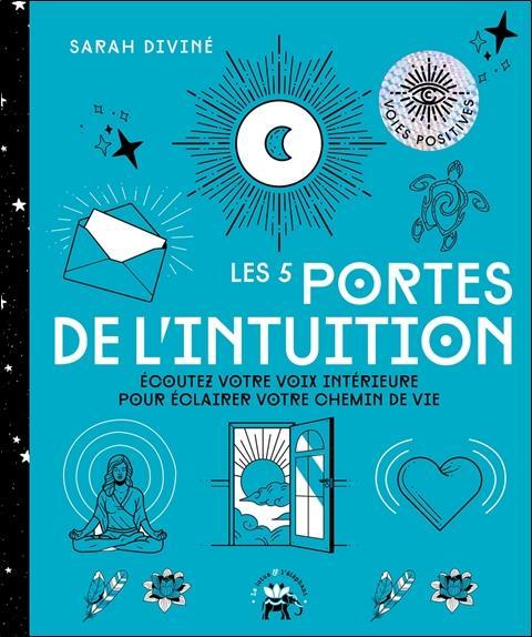 LES 5 PORTES DE L'INTUITION  -  ECOUTEZ VOTRE VOIX INTERIEURE POUR ECLAIRER VOTRE CHEMIN DE VIE DIVINE, SARAH HACHETTE