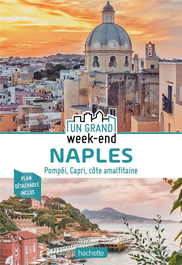 UN GRAND WEEK-END  -  NAPLES  -  POMPEI, CAPRI, COTE AMALFITAINE XXX HACHETTE