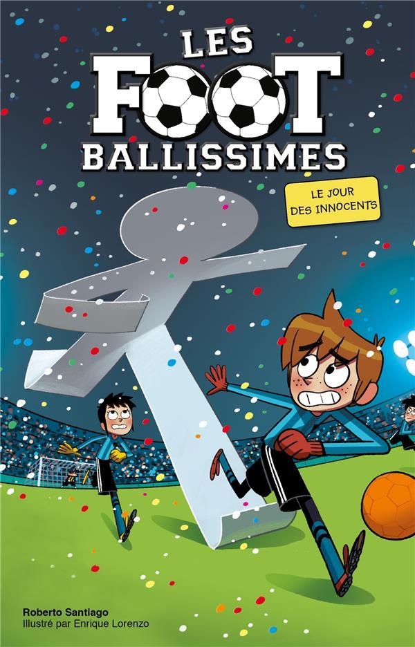 LES FOOTBALLISSIMES T.11  -  LE JOUR DES INNOCENTS LORENZO, SANTIAGO HACHETTE