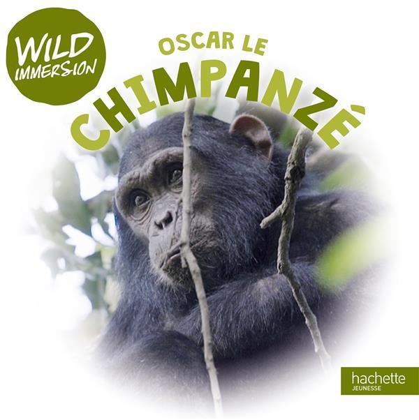 THE WILD IMMERSION  -  OSCAR LE CHIMPANZE XXX HACHETTE