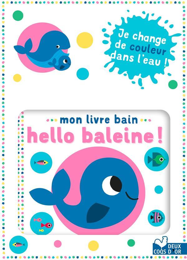 MON LIVRE BAIN : HELLO BALEINE ! GWE HACHETTE