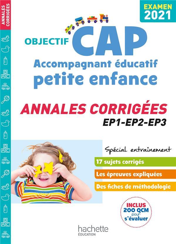 OBJECTIF CAP  -  ACCOMPAGNANT EDUCATIF PETITE ENFANCE  -  ANNALES CORRIGEES (EDITION 2021) COLLECTIF HACHETTE