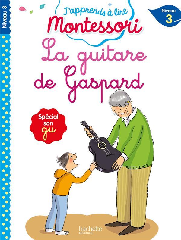 J'APPRENDS A LIRE MONTESSORI  -  NIVEAU 3  -  LA GUITARE DE GASPARD JOUENNE, CHARLOTTE  HACHETTE