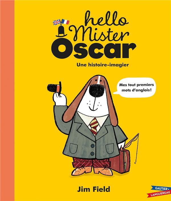 HELLO MISTER OSCAR  -  MES TOUT PREMIERS MOTS D'ANGLAIS ! FIELD, JIM HACHETTE