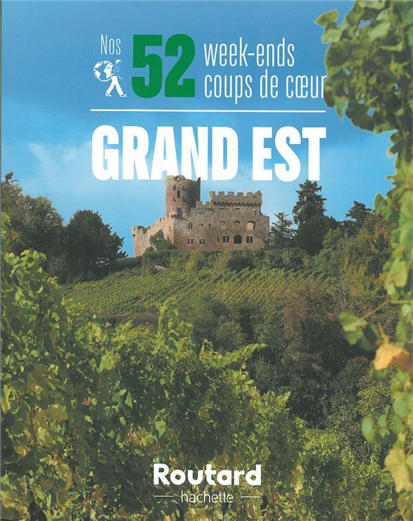 GUIDE DU ROUTARD  -  NOS 52 WEEK-ENDS COUPS DE COEUR  -  GRAND EST COLLECTIF HACHETTE HACHETTE