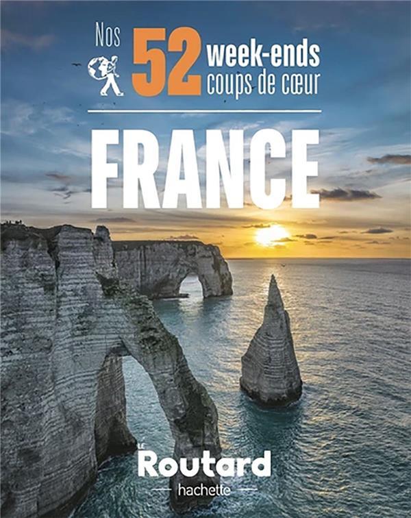 GUIDE DU ROUTARD  -  NOS 52 WEEK-ENDS COUPS DE COEUR EN FRANCE