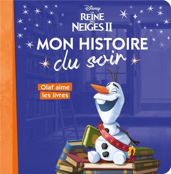 LA REINE DES NEIGES 2  -  MON HISTOIRE DU SOIR  -  OLAF AIME LES LIVRES   HACHETTE