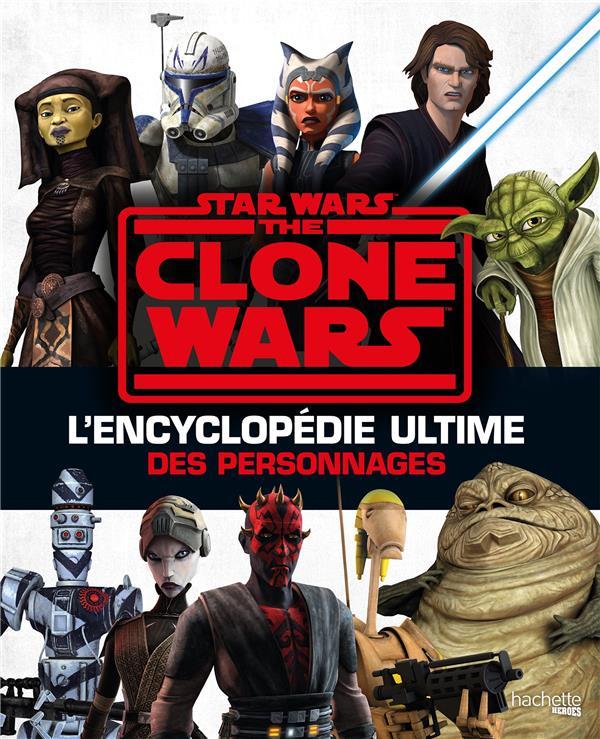 STAR WARS  -  THE CLONE WARS : L'ENCYCLOPEDIE ULTIME DES PERSONNAGES FRY, JASON HACHETTE