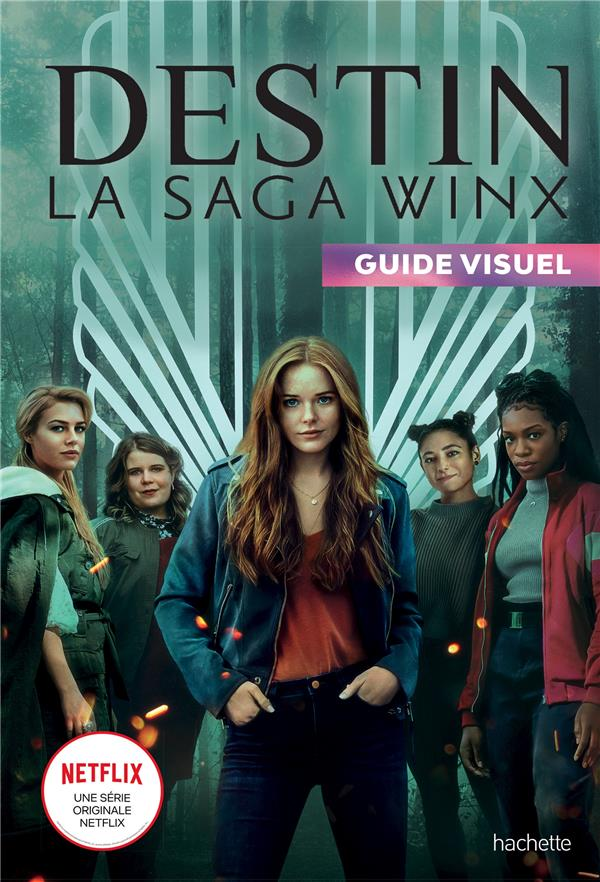 DESTIN, LA SAGA WINX  -  GUIDE VISUEL COLLECTIF HACHETTE