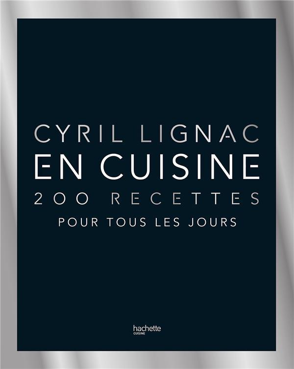 EN CUISINE - 200 RECETTES POUR TOUS LES JOURS NOUVELLE EDITION LIGNAC, CYRIL HACHETTE