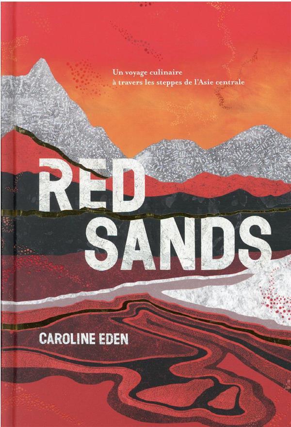 RED SANDS : UN VOYAGE CULINAIRE A TRAVERS LES STEPPES DE L'ASIE CENTRALE EDEN CAROLINE HACHETTE