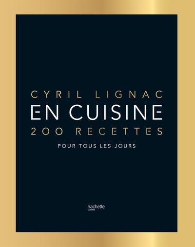 EN CUISINE : 200 RECETTES POUR TOUS LES JOURS LIGNAC CYRIL HACHETTE