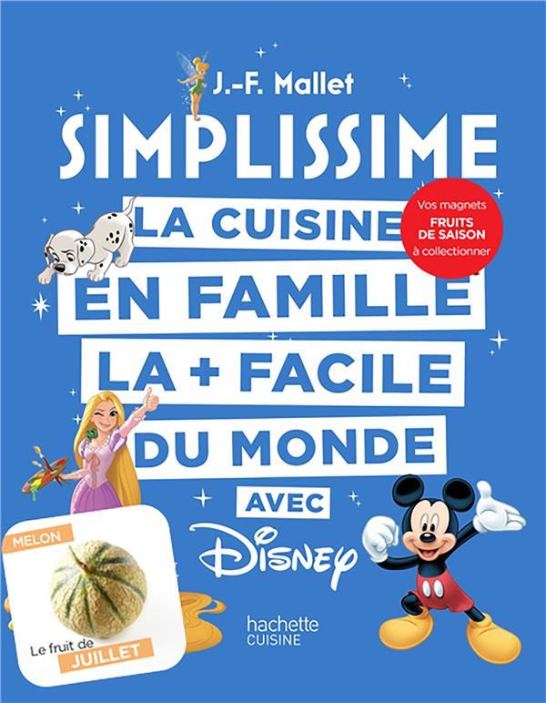 SIMPLISSIME - DISNEY + MAGNET - LA CUISINE EN FAMILLE LA + FACILE DU MONDE MALLET, JEAN-FRANCOIS HACHETTE