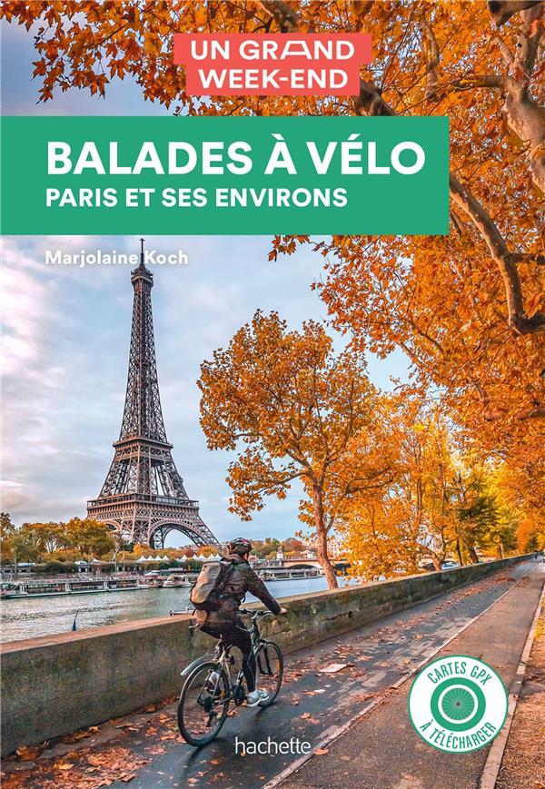 UN GRAND WEEK-END  -  BALADES A VELO A PARIS ET SES ENVIRONS KOCH MARJOLAINE HACHETTE