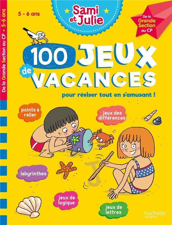 SAMI ET JULIE  -  100 JEUX DE VACANCES POUR REVISER TOUT EN S'AMUSANT !