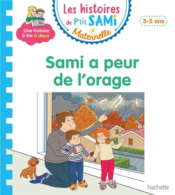 LES PETITS SAMI ET JULIE MATERNELLE  -  SAMI A PEUR DE L'ORAGE DE MULLENHEIM/BOYER HACHETTE