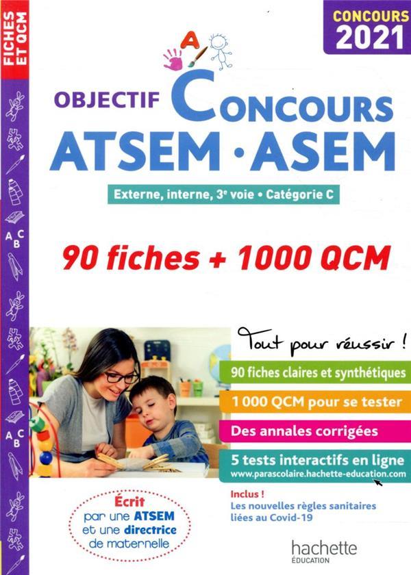 OBJECTIF CONCOURS  -  ATSEM-ASEM  -  EXTERNE, INTERNE, 3E VOIE, CATEGORIE C  -  90 FICHES ET 1000 QCM (EDITION 2021)
