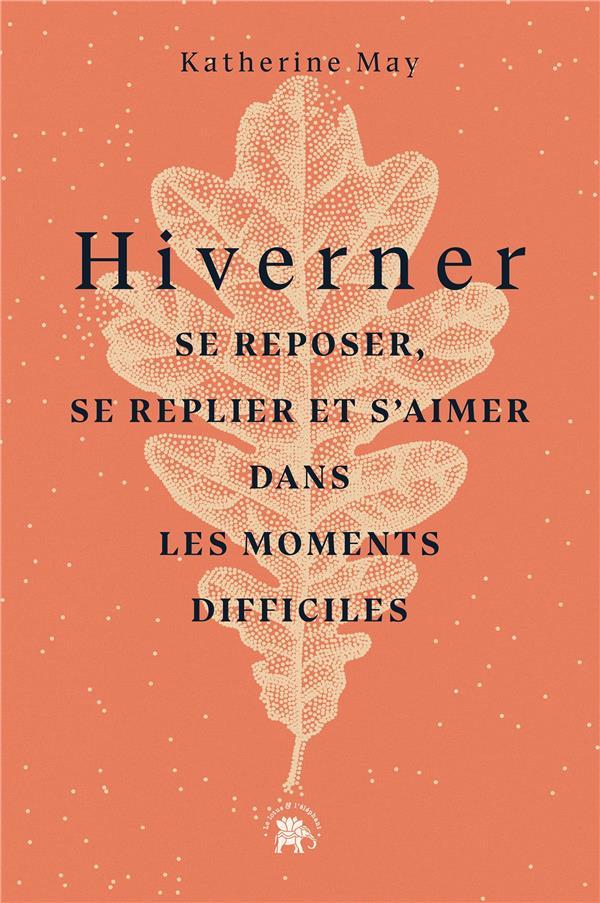 HIVERNER : SE REPOSER, SE REPLIER ET S'AIMER DANS LES MOMENTS DIFFICILES MAY, KATHERINE HACHETTE