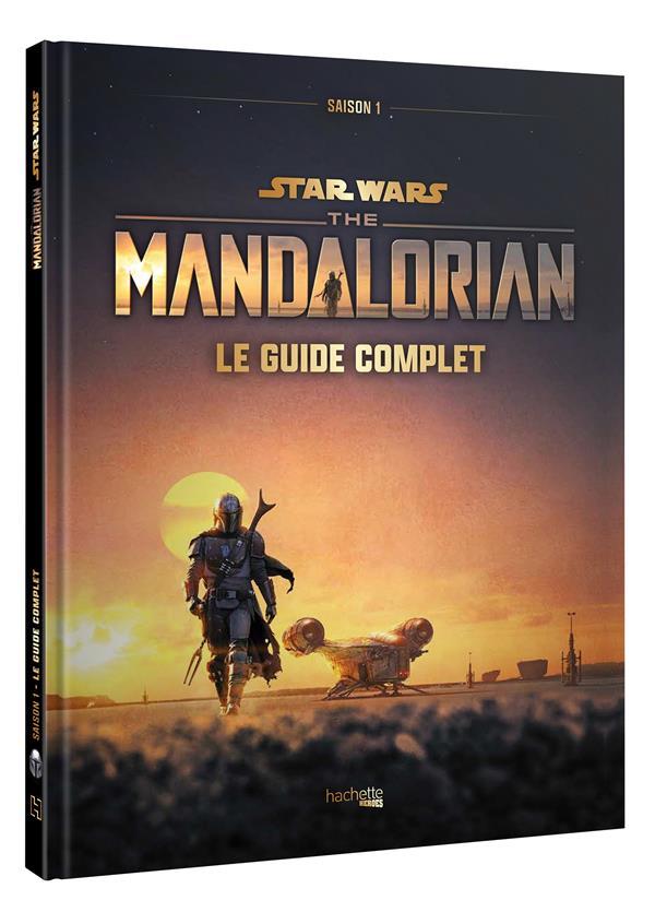 STAR WARS  -  THE MANDALORIAN : LE GUIDE COMPLET XXX HACHETTE