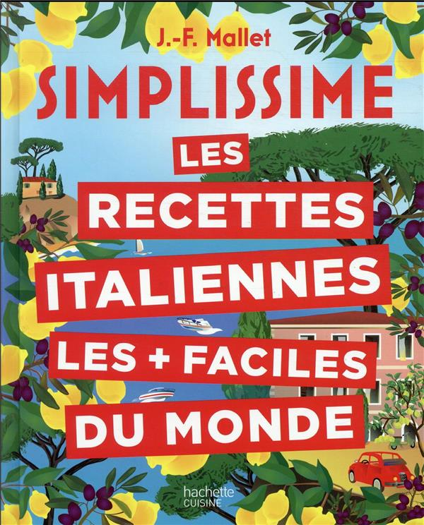 SIMPLISSIME  -  LES RECETTES ITALIENNES LES + FACILES DU MONDE MALLET JEAN-FRANCOIS HACHETTE