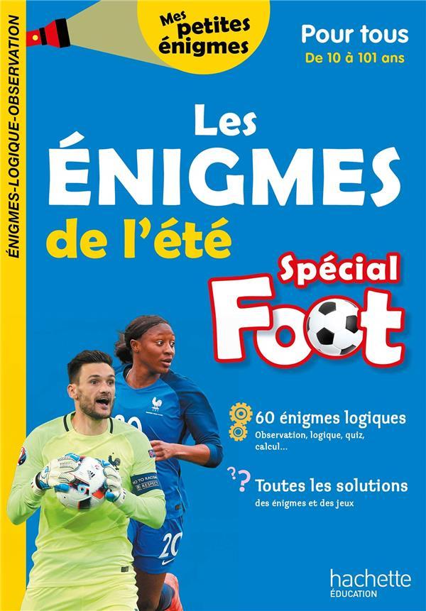 LES ENIGMES DE L'ETE  -  SPECIAL FOOT  -  POUR TOUS  -  DE 10 A 101 ANS SOUDER PASCALYVES HACHETTE