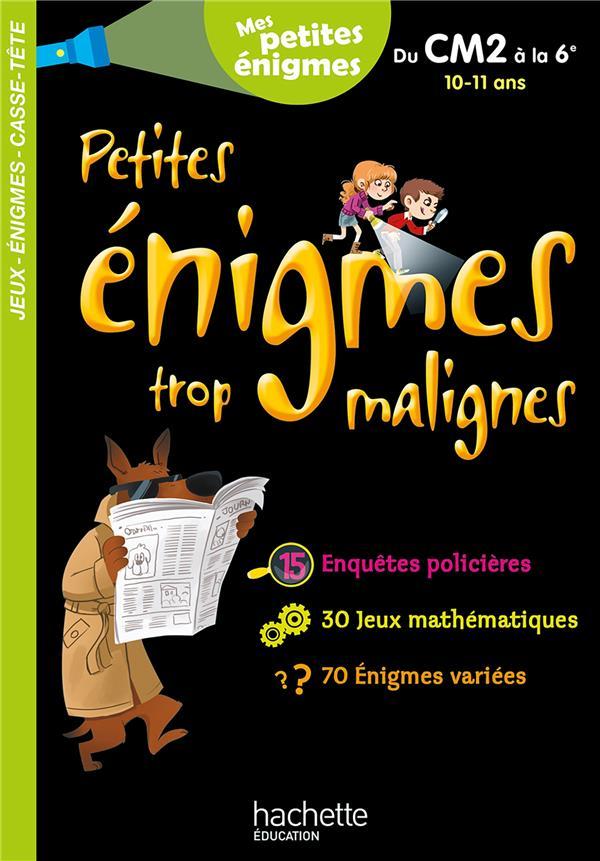 PETITES ENIGMES TROP MALIGNES  -  DU CM2 A LA 6E  -  1011 ANS BERGER ERIC HACHETTE