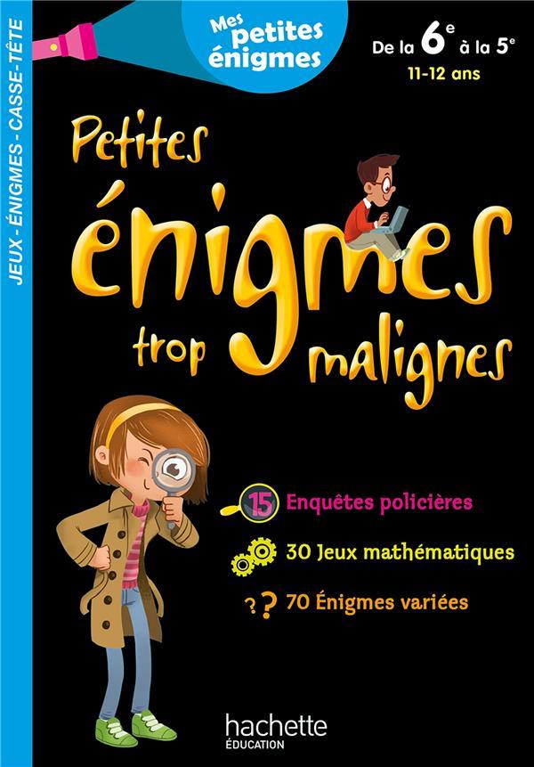 PETITES ENIGMES TROP MALIGNES  -  DE LA 6E A LA 5E  -  1112 ANS XXX HACHETTE