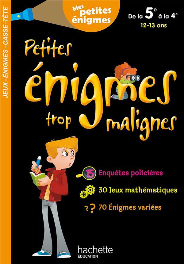 PETITES ENIGMES TROP MALIGNES  -  DE LA 5E A LA 4E  - 1213 ANS XXX HACHETTE