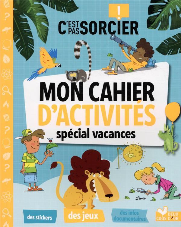 C'EST PAS SORCIER : MON CAHIER D'ACTIVITES SPECIAL VACANCES XXX HACHETTE