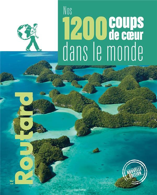 GUIDE DU ROUTARD  -  NOS 1200 COUPS DE COEUR DANS LE MONDE