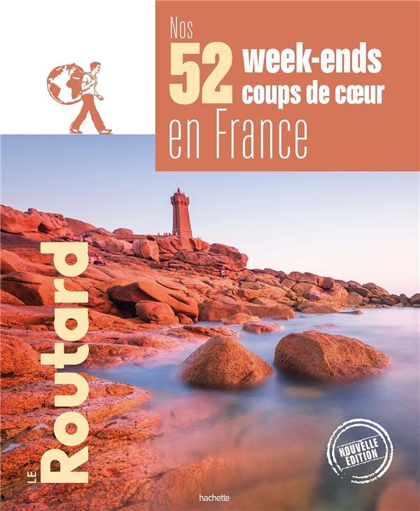GUIDE DU ROUTARD  -  NOS 52 WEEK-ENDS COUPS DE COEUR EN FRANCE XXX HACHETTE