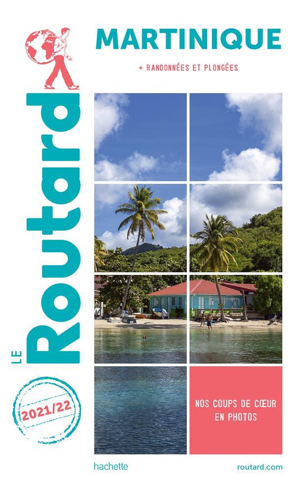 GUIDE DU ROUTARD  -  MARTINIQUE  -  + RANDONNEES ET PLONGEES (EDITION 20212022)