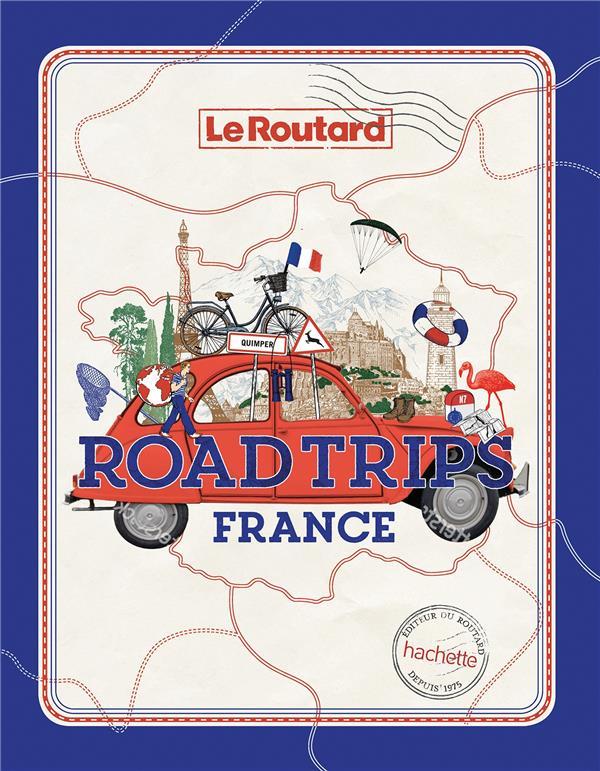 GUIDE DU ROUTARD  -  ROAD TRIPS FRANCE XXX HACHETTE